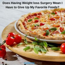 Does Having Weight Loss Surgery Mean Giving Up My Favorite Foods?